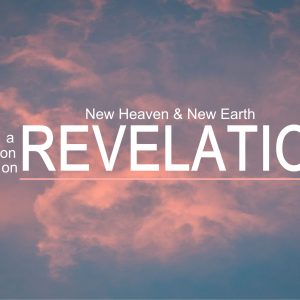 CUMC Sermon Series New Heaven & New Earth